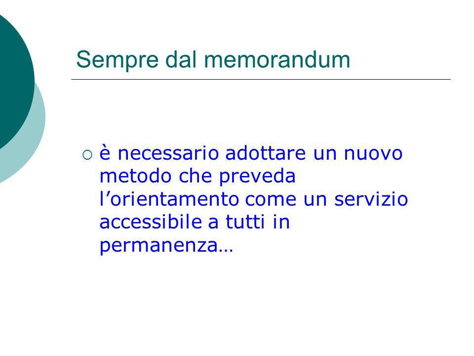 Sempre dal memorandum è necessario adottare un nuovo metodo che preveda l'orientamento come un servizio accessibile a tutti in permanenza…
