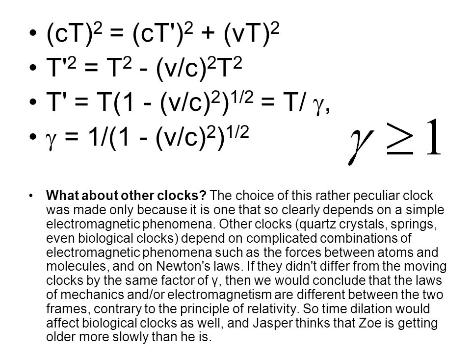 (cT)2 = (cT )2 + (vT)2 T 2 = T2 - (v/c)2T2