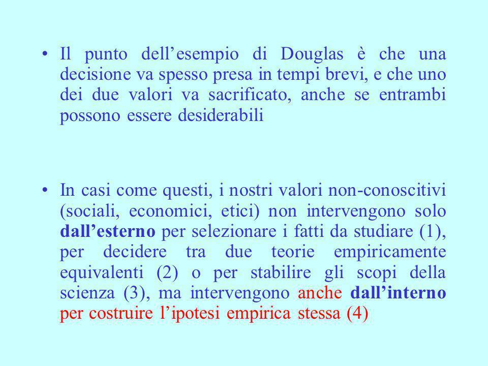 Il punto dell'esempio di Douglas è che una decisione va spesso presa in tempi brevi, e che uno dei due valori va sacrificato, anche se entrambi possono essere desiderabili