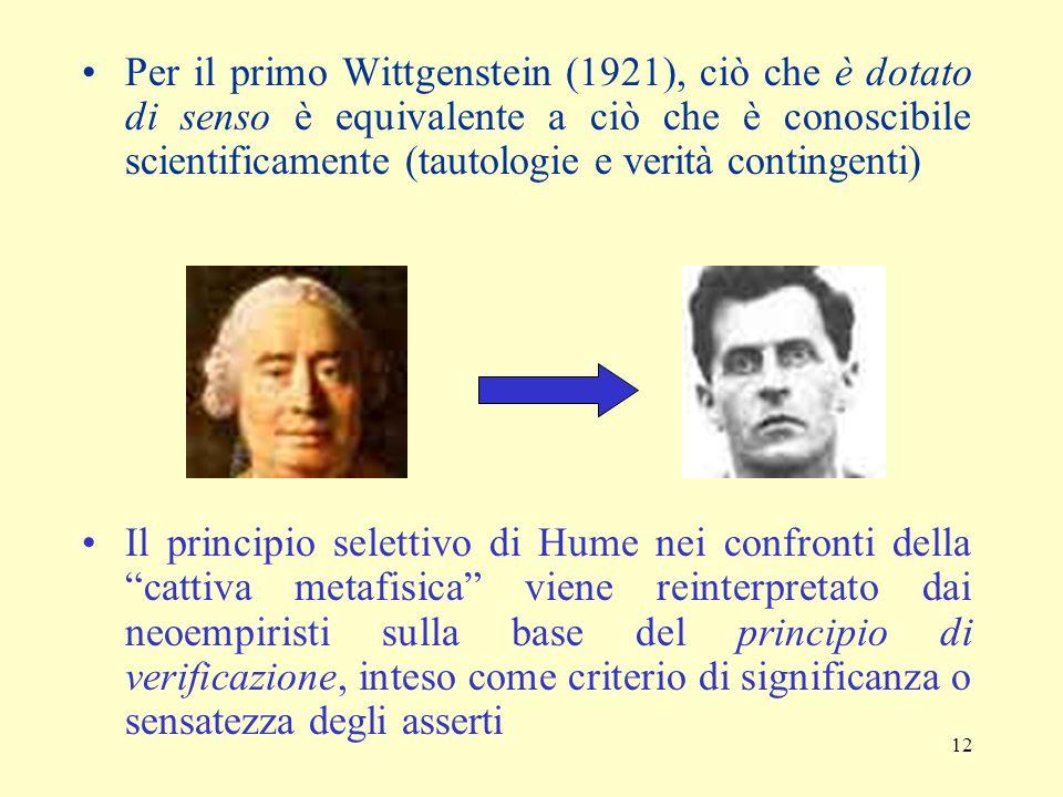 Per il primo Wittgenstein (1921), ciò che è dotato di senso è equivalente a ciò che è conoscibile scientificamente (tautologie e verità contingenti)