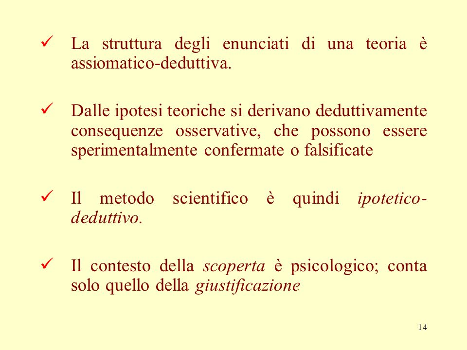 La struttura degli enunciati di una teoria è assiomatico-deduttiva.