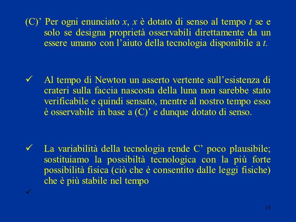 (C)' Per ogni enunciato x, x è dotato di senso al tempo t se e solo se designa proprietà osservabili direttamente da un essere umano con l'aiuto della tecnologia disponibile a t.