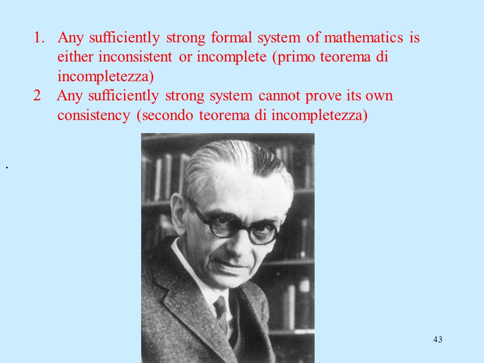 Any sufficiently strong formal system of mathematics is either inconsistent or incomplete (primo teorema di incompletezza)