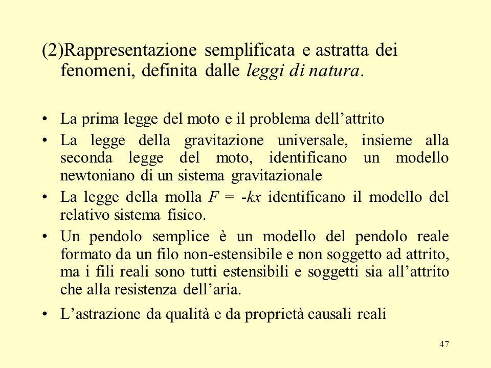 (2)Rappresentazione semplificata e astratta dei fenomeni, definita dalle leggi di natura.