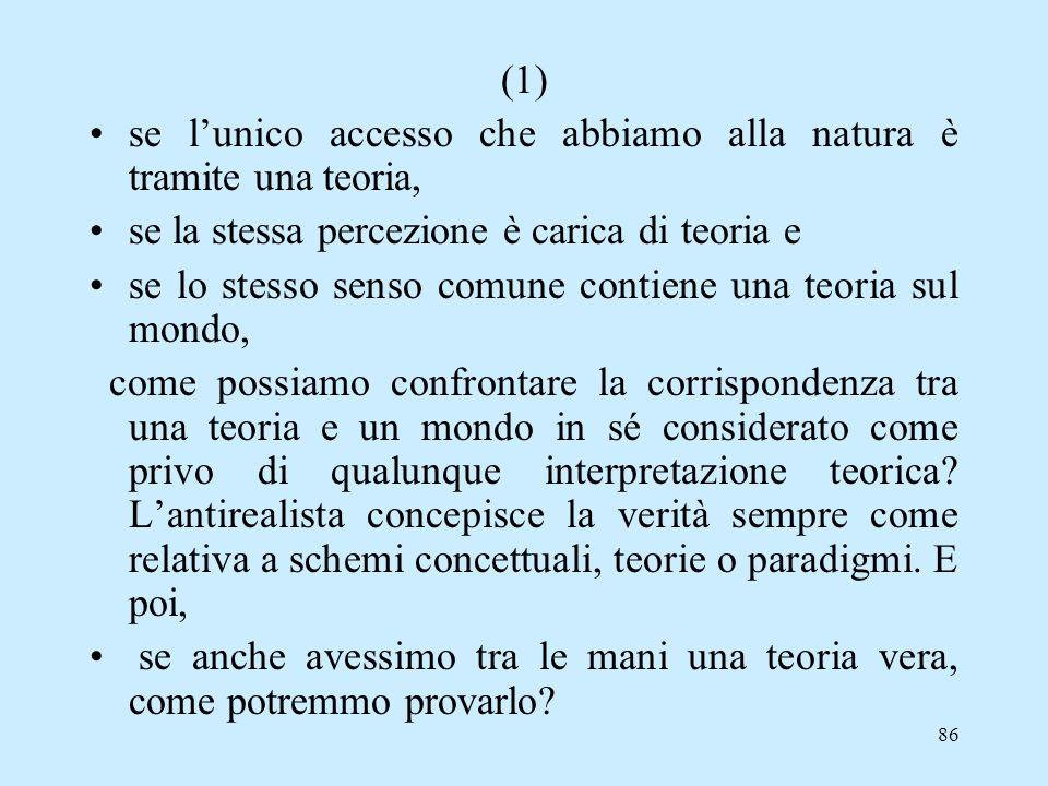 (1) se l'unico accesso che abbiamo alla natura è tramite una teoria, se la stessa percezione è carica di teoria e.
