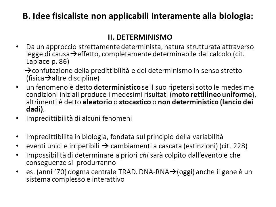 B. Idee fisicaliste non applicabili interamente alla biologia: