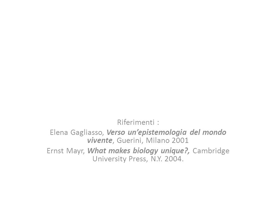 Riferimenti : Elena Gagliasso, Verso un'epistemologia del mondo vivente, Guerini, Milano 2001.
