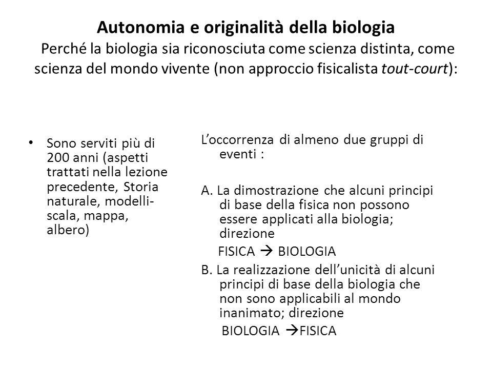 Autonomia e originalità della biologia Perché la biologia sia riconosciuta come scienza distinta, come scienza del mondo vivente (non approccio fisicalista tout-court):