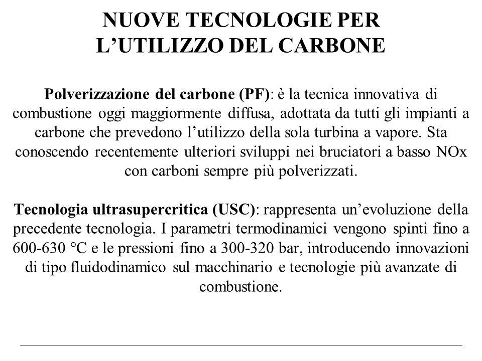 NUOVE TECNOLOGIE PER L'UTILIZZO DEL CARBONE Polverizzazione del carbone (PF): è la tecnica innovativa di combustione oggi maggiormente diffusa, adottata da tutti gli impianti a carbone che prevedono l'utilizzo della sola turbina a vapore.