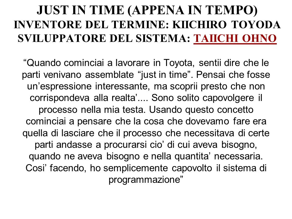 JUST IN TIME (APPENA IN TEMPO) INVENTORE DEL TERMINE: KIICHIRO TOYODA SVILUPPATORE DEL SISTEMA: TAIICHI OHNO