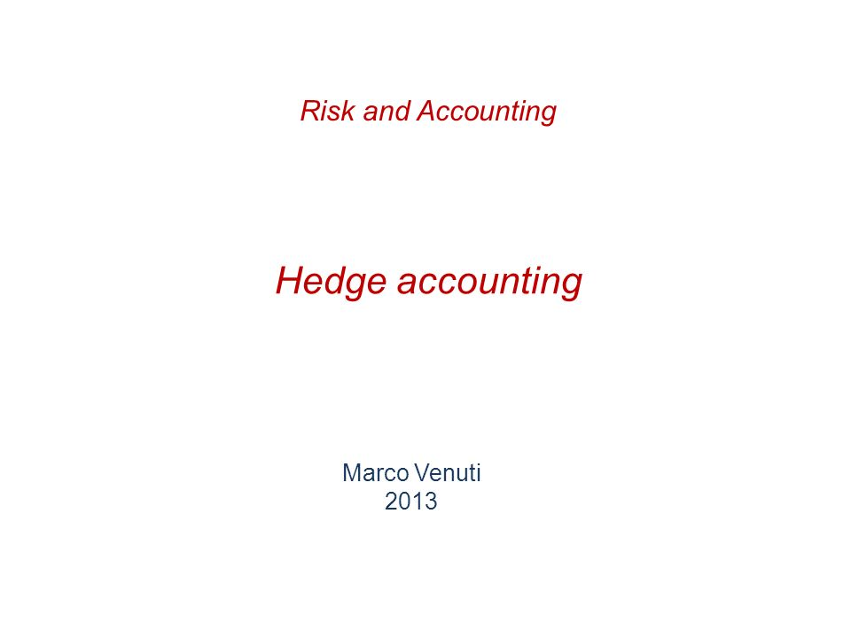 Risk and Accounting Hedge accounting Marco Venuti 2013