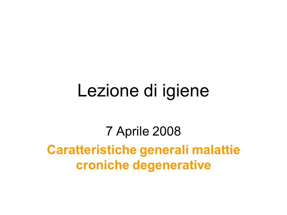 7 Aprile 2008 Caratteristiche generali malattie croniche degenerative