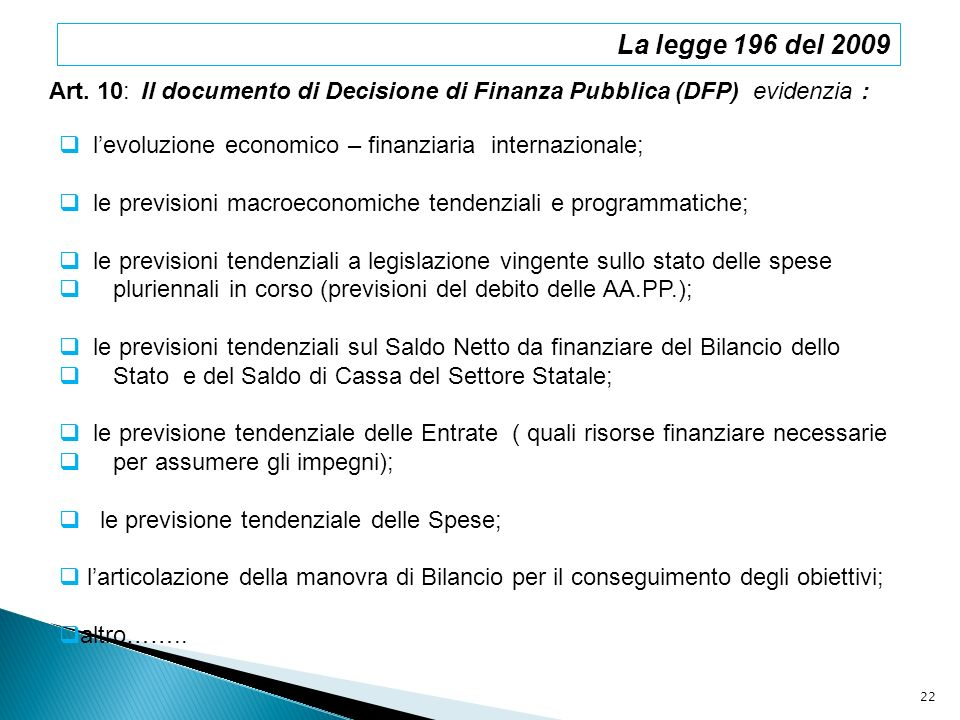 La legge 196 del 2009 Art. 10: Il documento di Decisione di Finanza Pubblica (DFP) evidenzia :