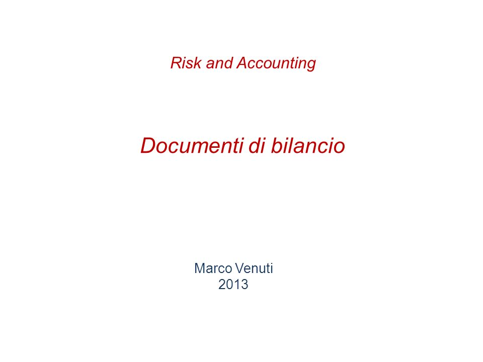 Risk and Accounting Documenti di bilancio Marco Venuti 2013