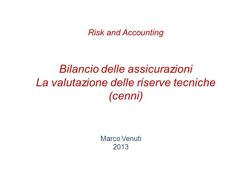 Risk and Accounting Bilancio delle assicurazioni La valutazione delle riserve tecniche (cenni) Marco Venuti.