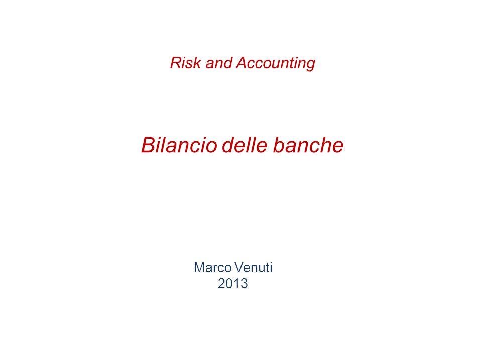 Risk and Accounting Bilancio delle banche Marco Venuti 2013