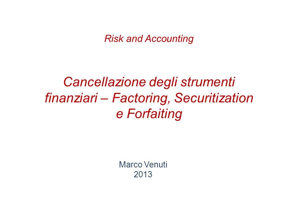 Risk and Accounting Cancellazione degli strumenti finanziari – Factoring, Securitization e Forfaiting.