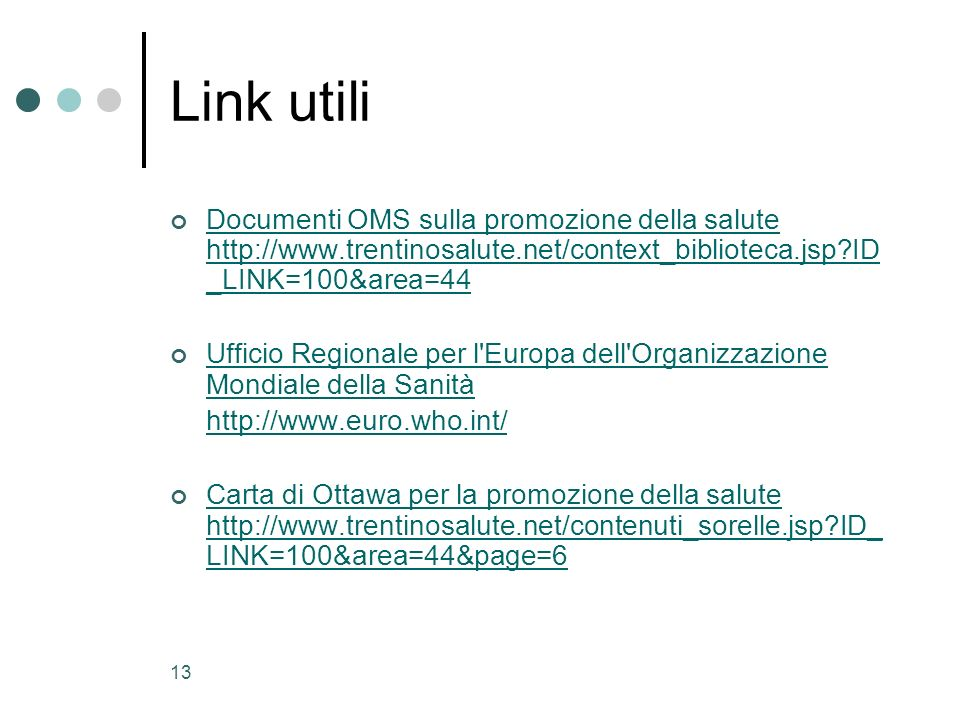 Link utili Documenti OMS sulla promozione della salute http://www.trentinosalute.net/context_biblioteca.jsp ID_LINK=100&area=44.