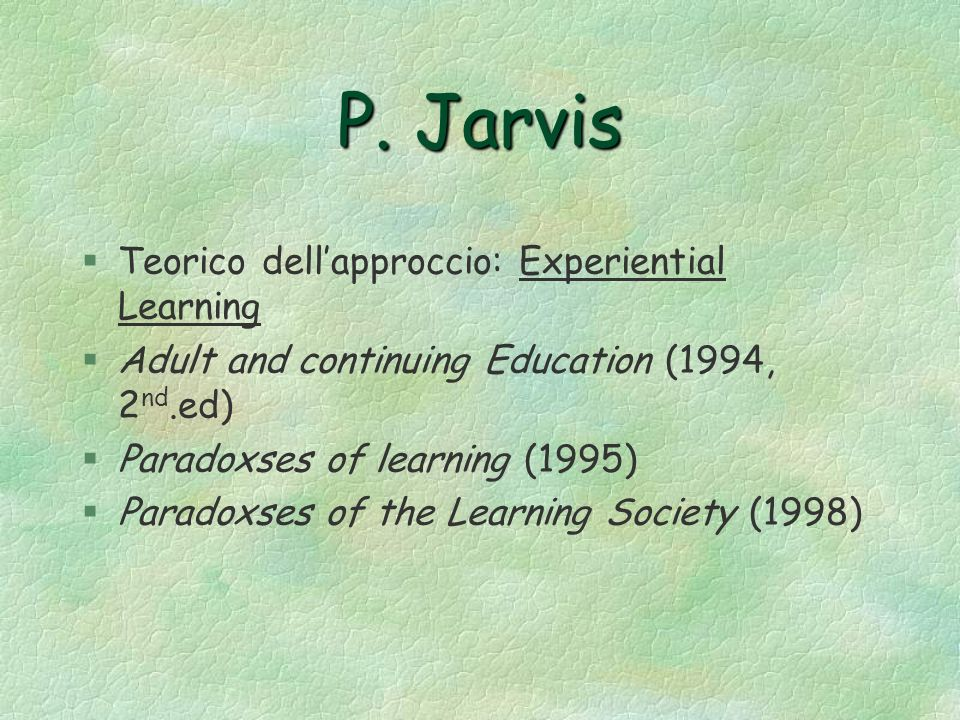 P. Jarvis Teorico dell'approccio: Experiential Learning