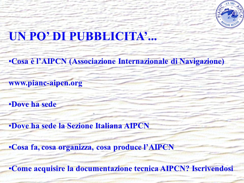 UN PO' DI PUBBLICITA'... Cosa è l'AIPCN (Associazione Internazionale di Navigazione) www.pianc-aipcn.org.