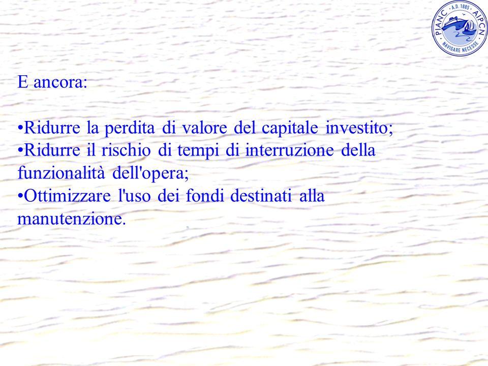 E ancora:Ridurre la perdita di valore del capitale investito; Ridurre il rischio di tempi di interruzione della funzionalità dell opera;