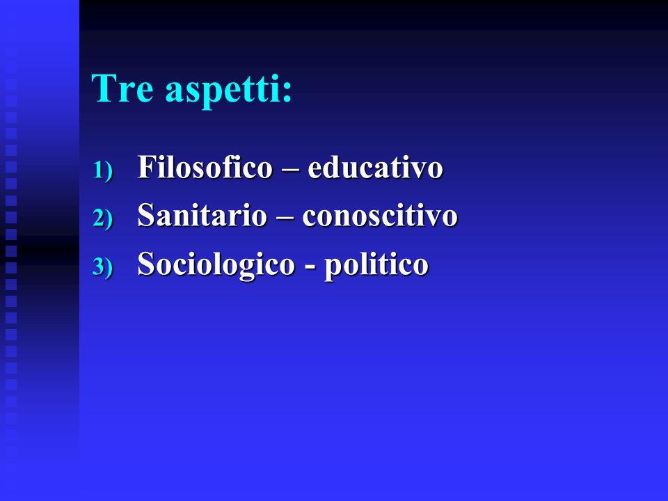 Tre aspetti: Filosofico – educativo Sanitario – conoscitivo