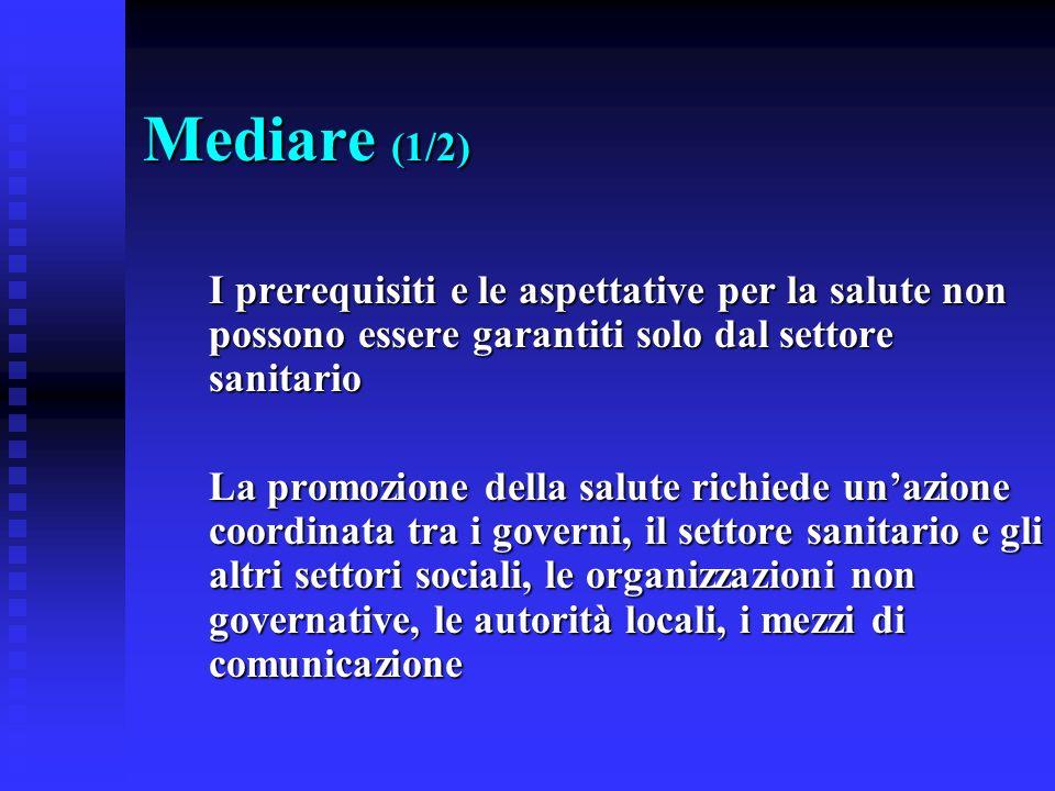 Mediare (1/2) I prerequisiti e le aspettative per la salute non possono essere garantiti solo dal settore sanitario.