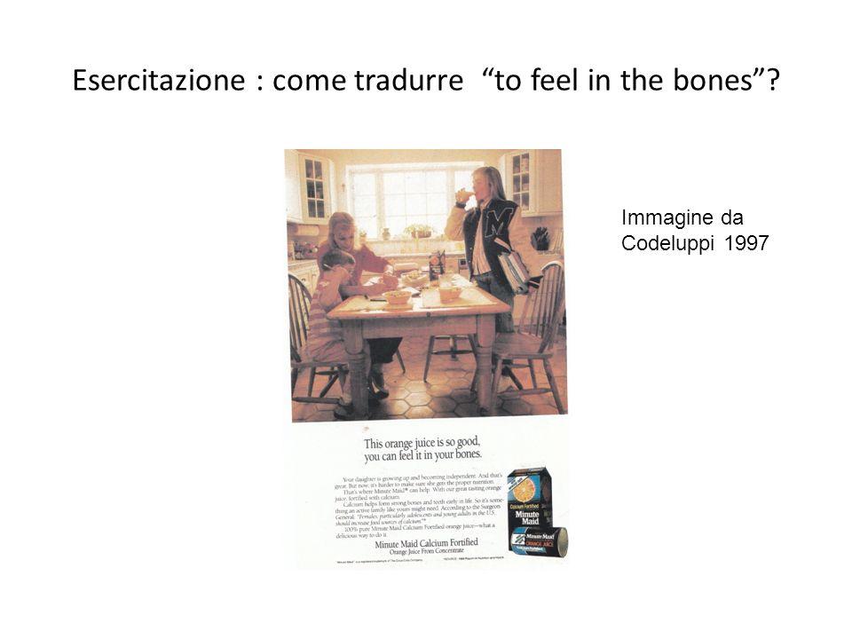 Esercitazione : come tradurre to feel in the bones