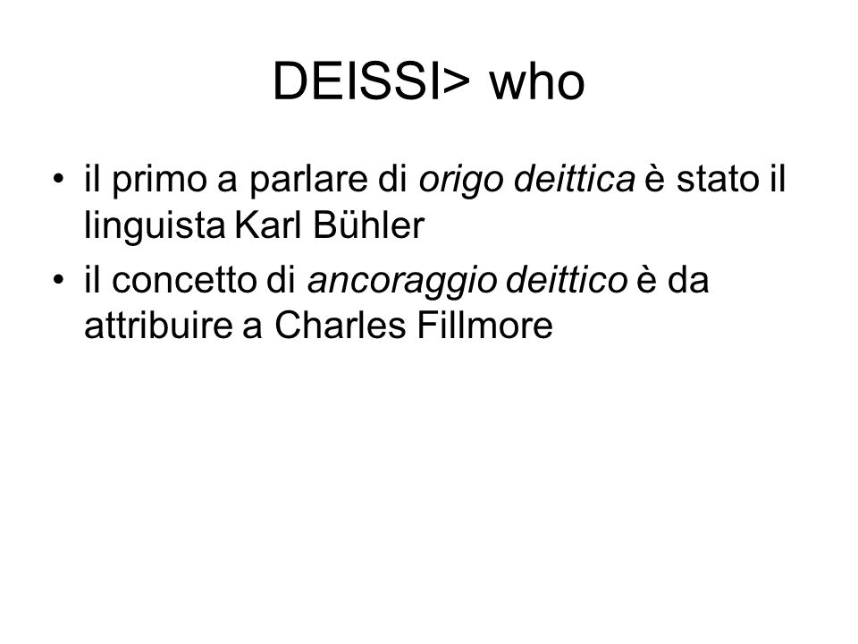 DEISSI> who il primo a parlare di origo deittica è stato il linguista Karl Bühler.