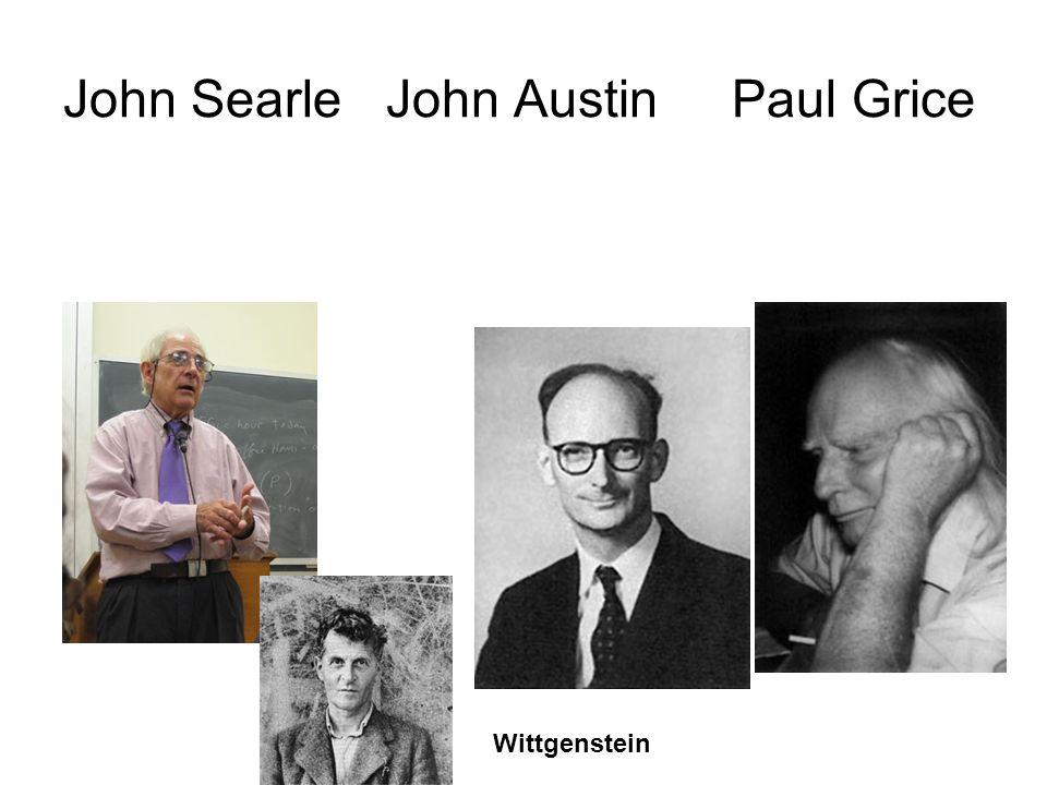 John Searle John Austin Paul Grice