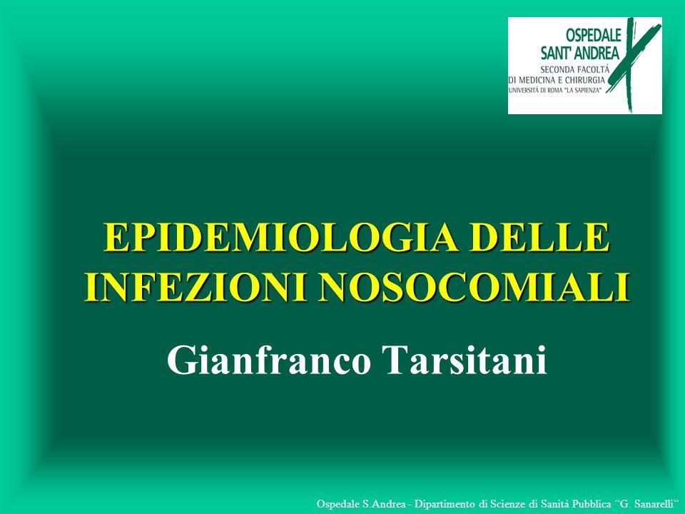 EPIDEMIOLOGIA DELLE INFEZIONI NOSOCOMIALI Gianfranco Tarsitani
