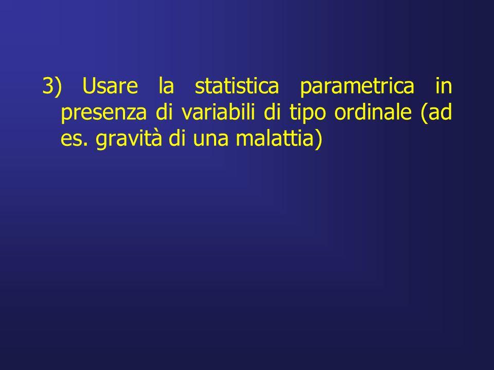3) Usare la statistica parametrica in presenza di variabili di tipo ordinale (ad es.