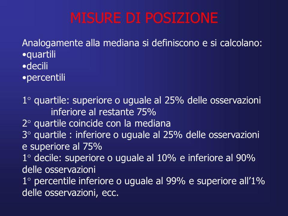 MISURE DI POSIZIONE Analogamente alla mediana si definiscono e si calcolano: quartili. decili. percentili.
