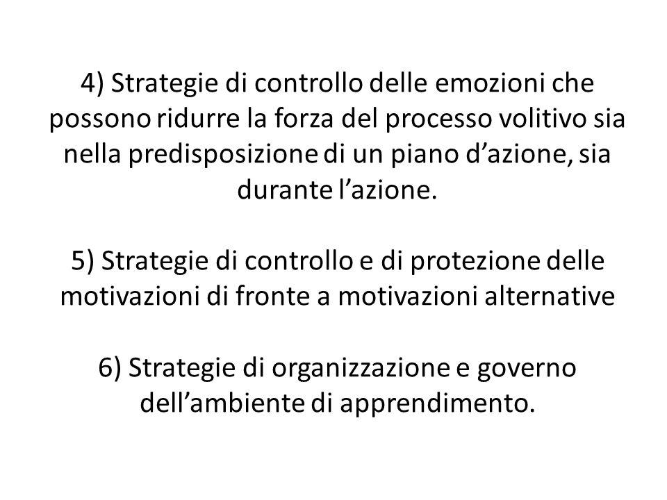4) Strategie di controllo delle emozioni che possono ridurre la forza del processo volitivo sia nella predisposizione di un piano d'azione, sia durante l'azione.