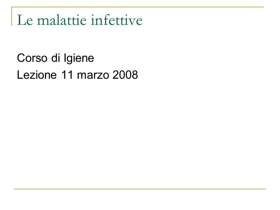 Le malattie infettive Corso di Igiene Lezione 11 marzo 2008