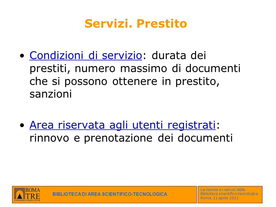 Servizi. Prestito Condizioni di servizio: durata dei prestiti, numero massimo di documenti che si possono ottenere in prestito, sanzioni.
