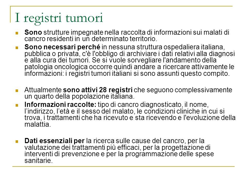 I registri tumori Sono strutture impegnate nella raccolta di informazioni sui malati di cancro residenti in un determinato territorio.