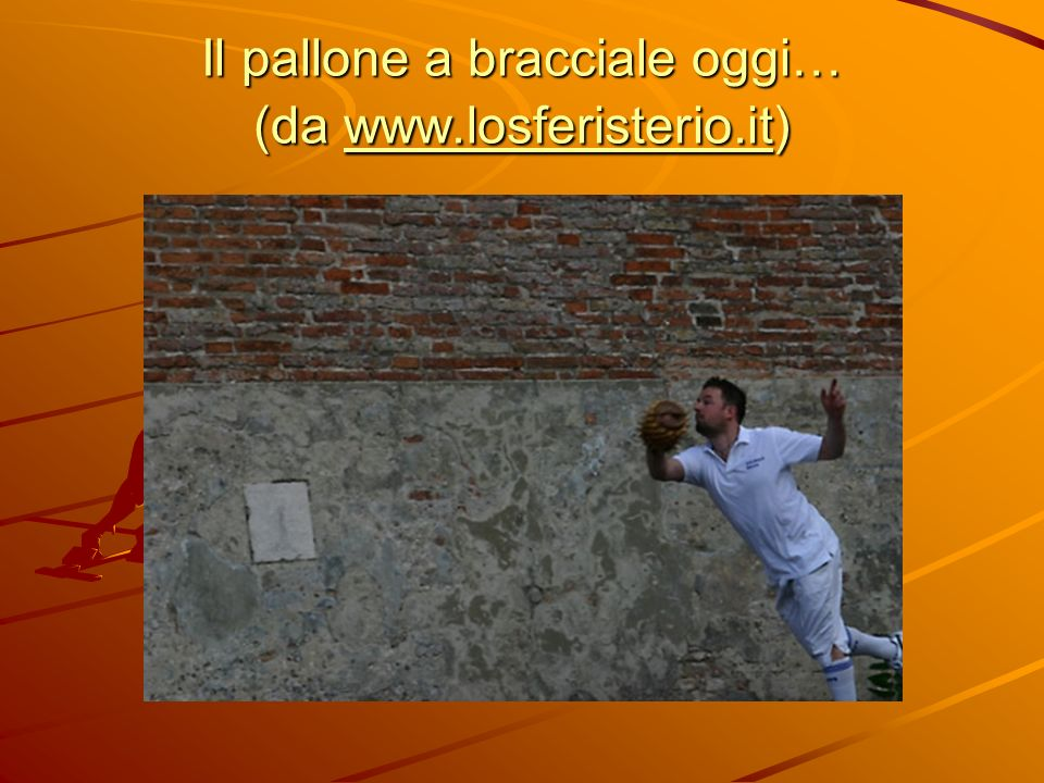 Il pallone a bracciale oggi… (da www.losferisterio.it)