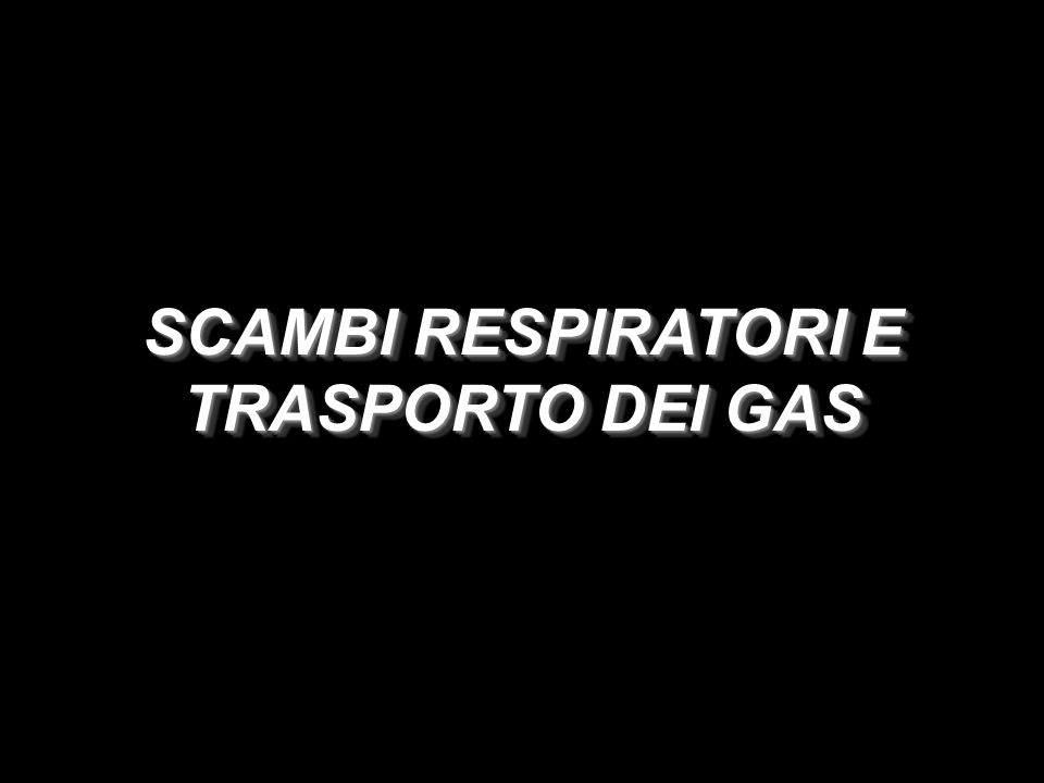 SCAMBI RESPIRATORI E TRASPORTO DEI GAS