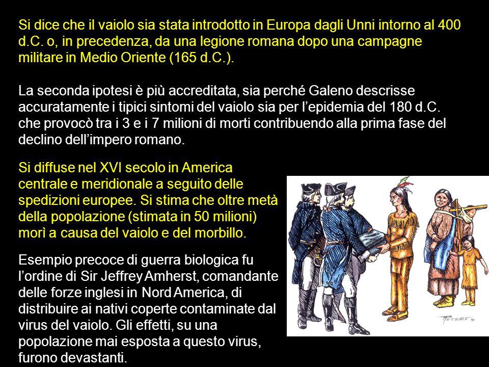 Si dice che il vaiolo sia stata introdotto in Europa dagli Unni intorno al 400 d.C. o, in precedenza, da una legione romana dopo una campagne militare in Medio Oriente (165 d.C.).
