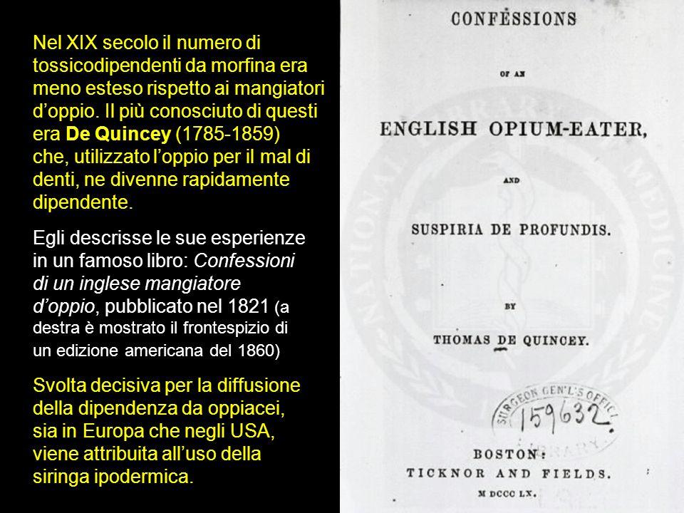 Nel XIX secolo il numero di tossicodipendenti da morfina era meno esteso rispetto ai mangiatori d'oppio. Il più conosciuto di questi era De Quincey (1785-1859)