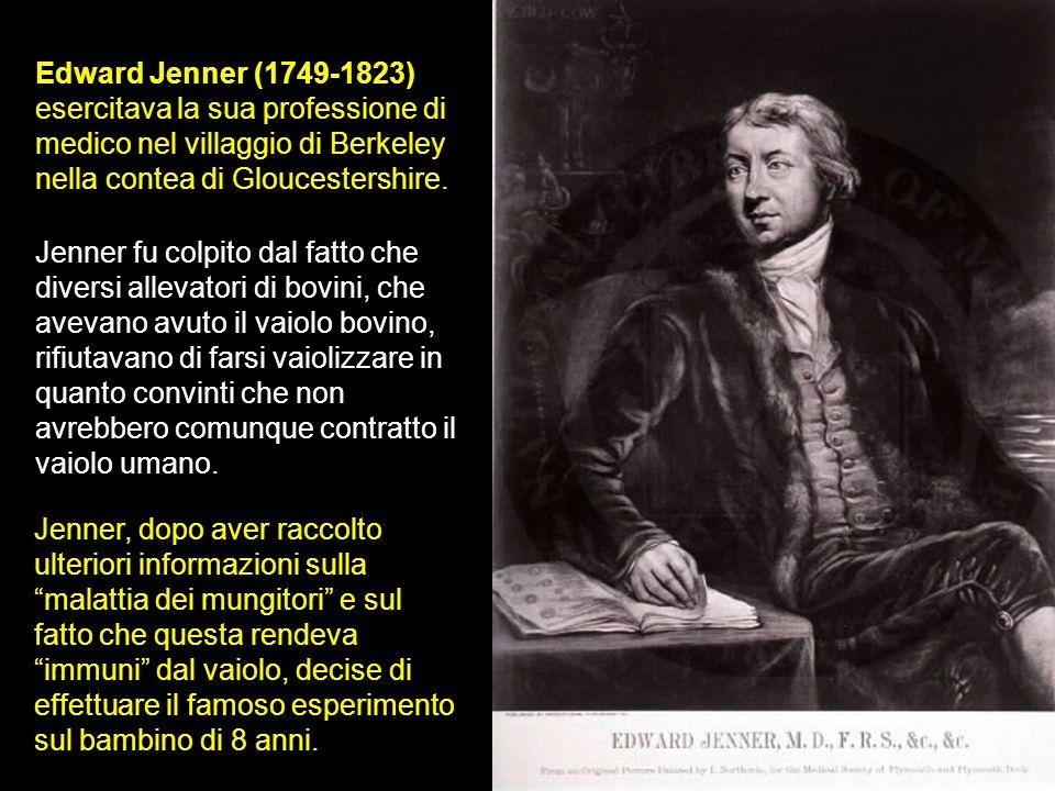 Edward Jenner (1749-1823) esercitava la sua professione di medico nel villaggio di Berkeley nella contea di Gloucestershire.