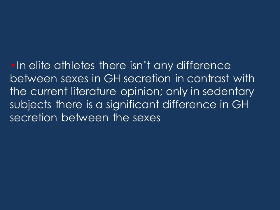 In elite athletes there isn't any difference between sexes in GH secretion in contrast with the current literature opinion; only in sedentary subjects there is a significant difference in GH secretion between the sexes