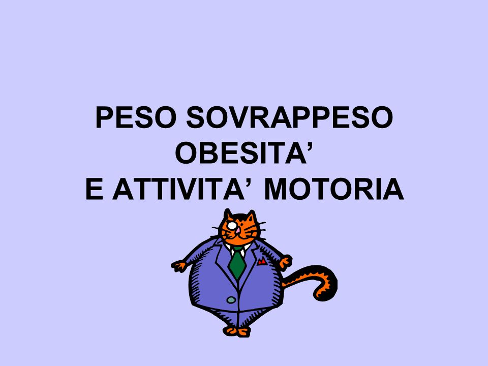 PESO SOVRAPPESO OBESITA' E ATTIVITA' MOTORIA
