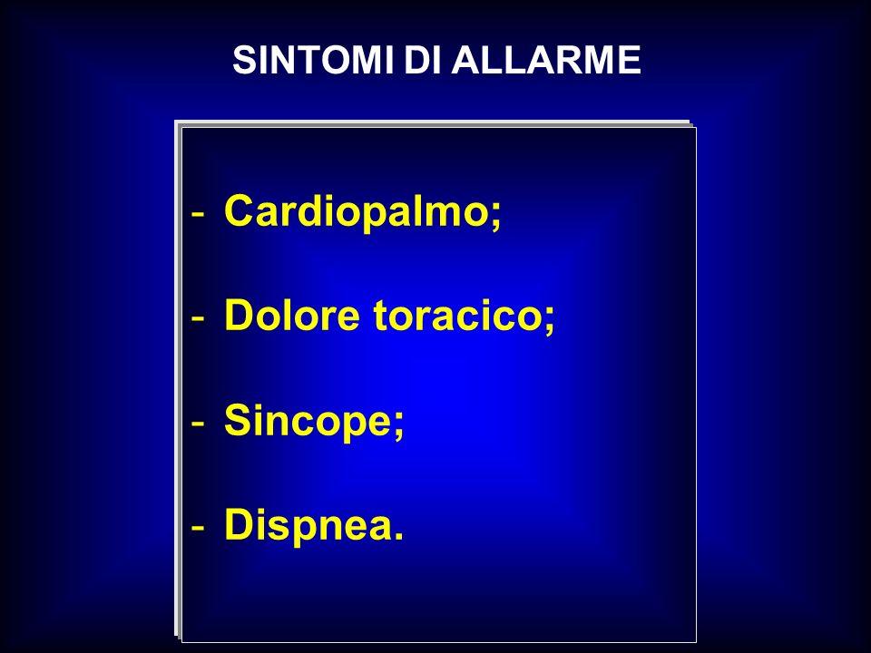 SINTOMI DI ALLARME Cardiopalmo; Dolore toracico; Sincope; Dispnea.