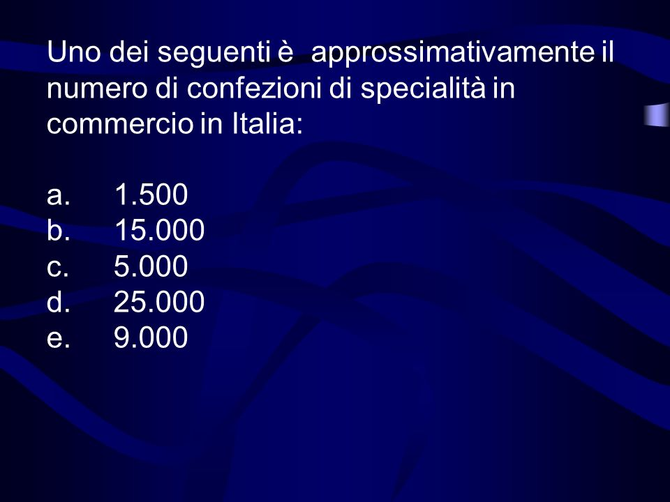 Uno dei seguenti è approssimativamente il numero di confezioni di specialità in commercio in Italia: