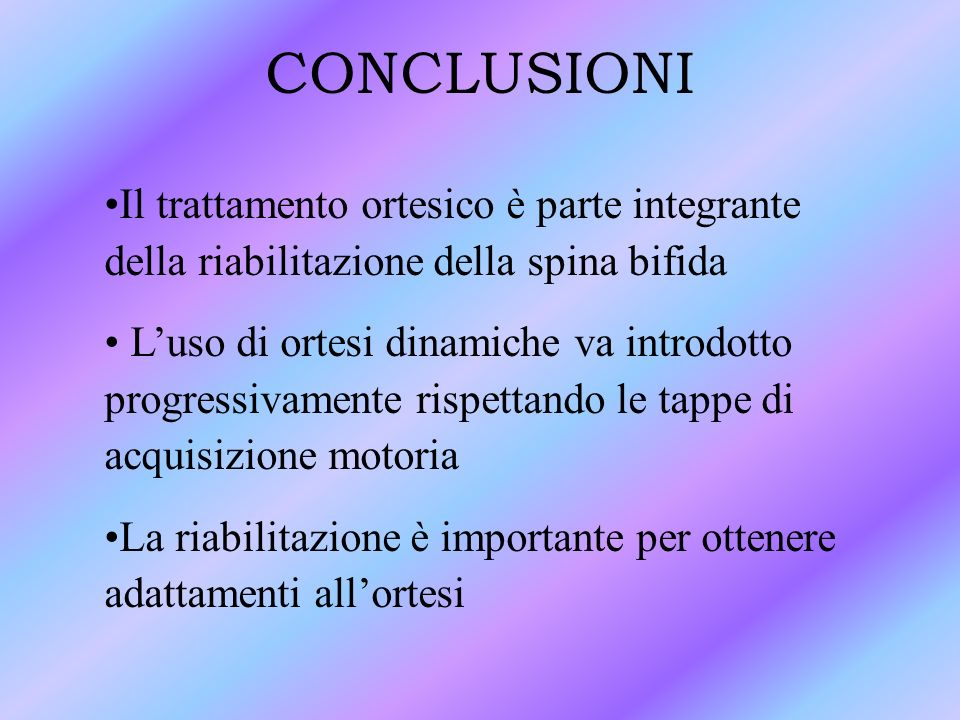CONCLUSIONI Il trattamento ortesico è parte integrante della riabilitazione della spina bifida.