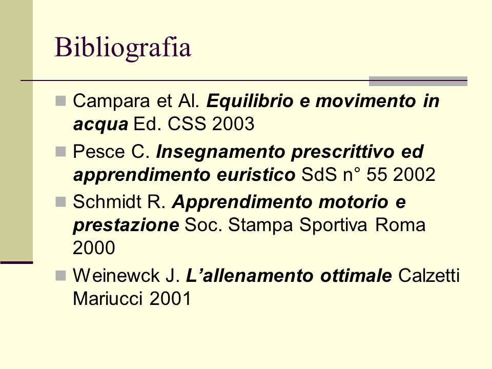 BibliografiaCampara et Al. Equilibrio e movimento in acqua Ed. CSS 2003.