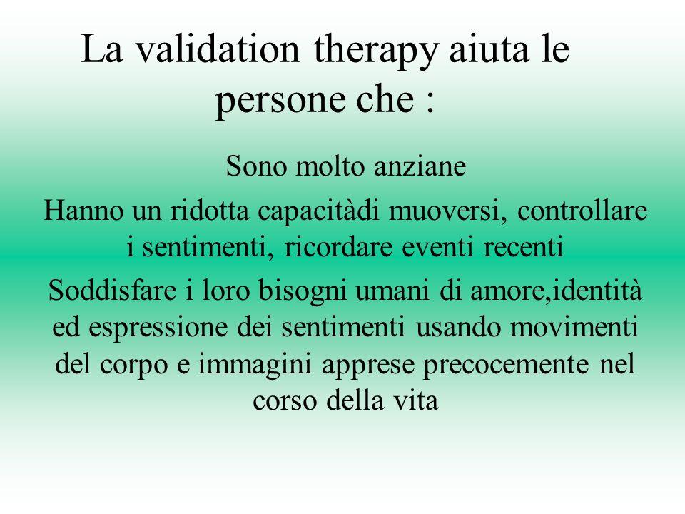 La validation therapy aiuta le persone che :