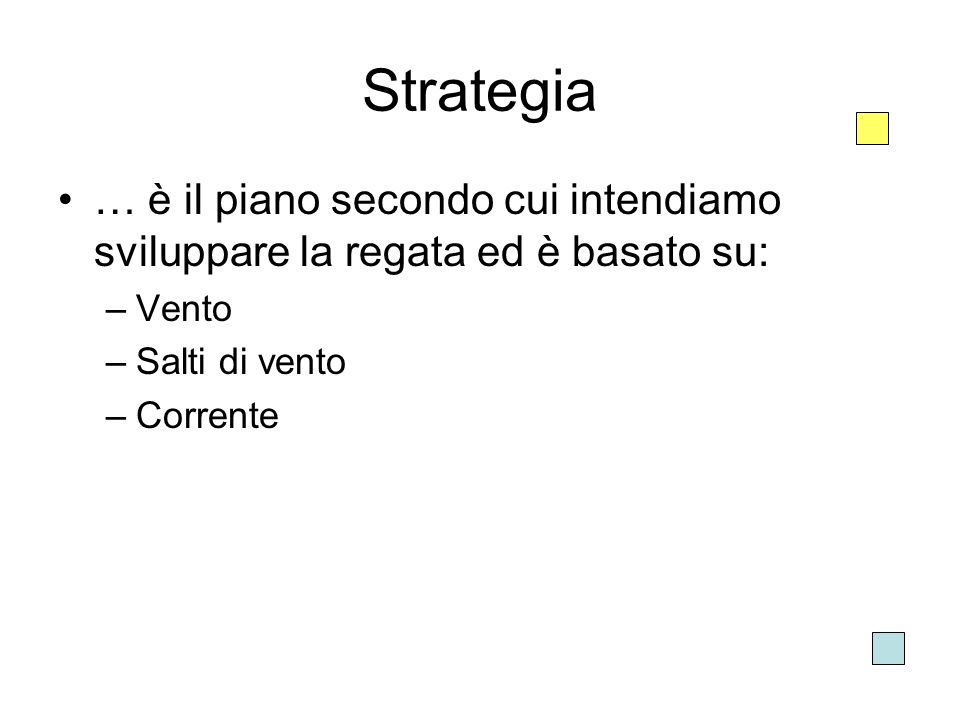 Strategia … è il piano secondo cui intendiamo sviluppare la regata ed è basato su: Vento. Salti di vento.